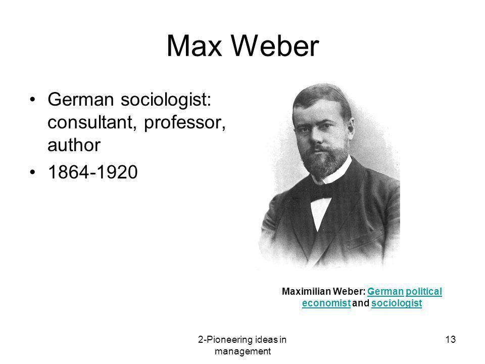 Max Weber German sociologist: consultant, professor, author 1864-1920