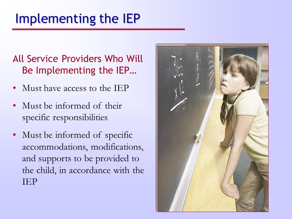 Implementing the IEP All Service Providers Who Will Be Implementing the IEP… Must have access to the IEP.