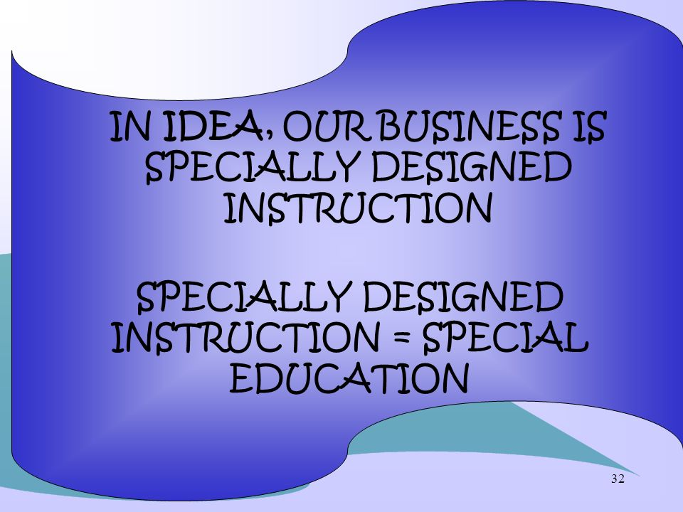 IN IDEA, OUR BUSINESS IS SPECIALLY DESIGNED INSTRUCTION