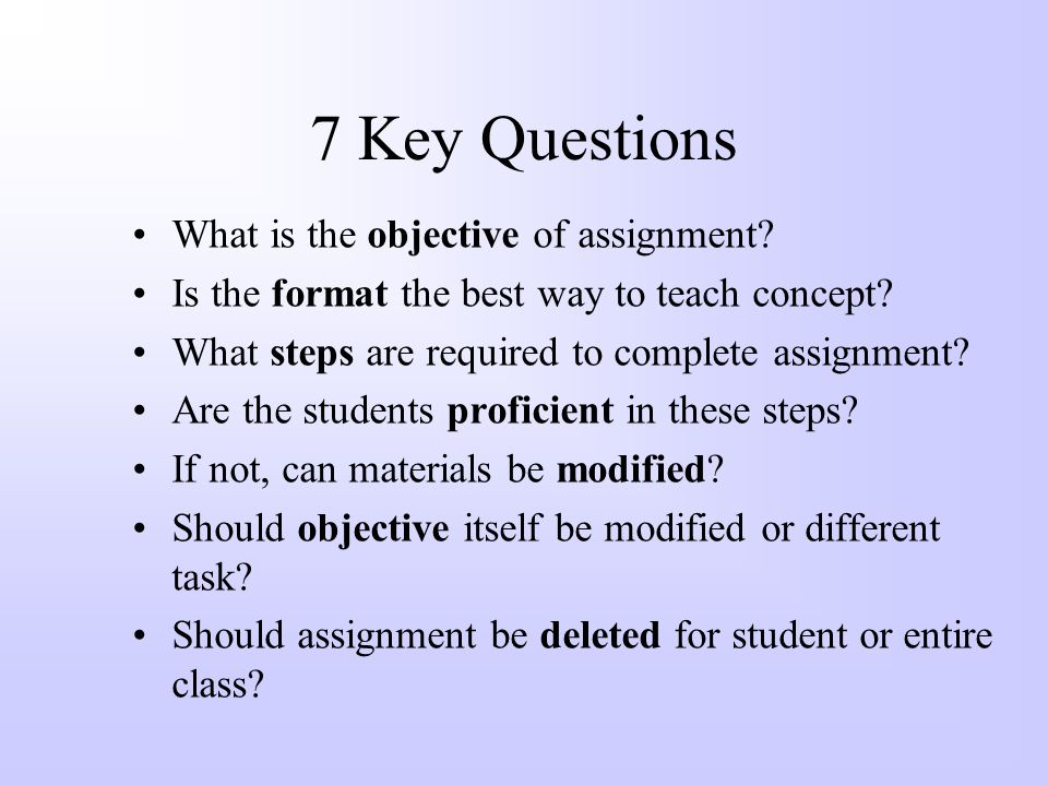 7 Key Questions What is the objective of assignment