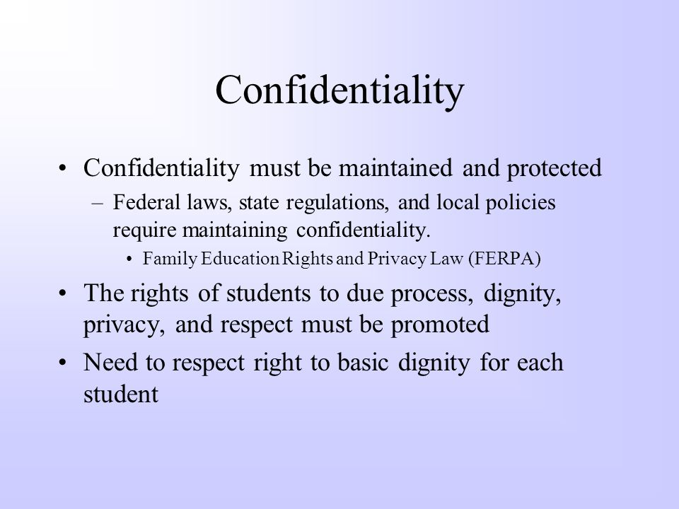 Confidentiality Confidentiality must be maintained and protected