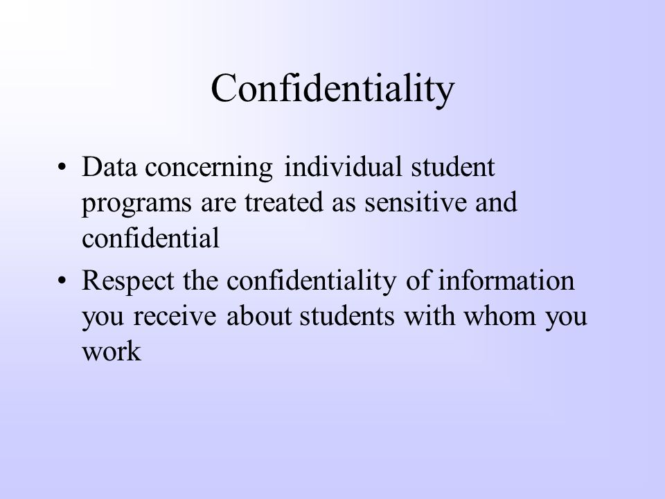 Confidentiality Data concerning individual student programs are treated as sensitive and confidential.