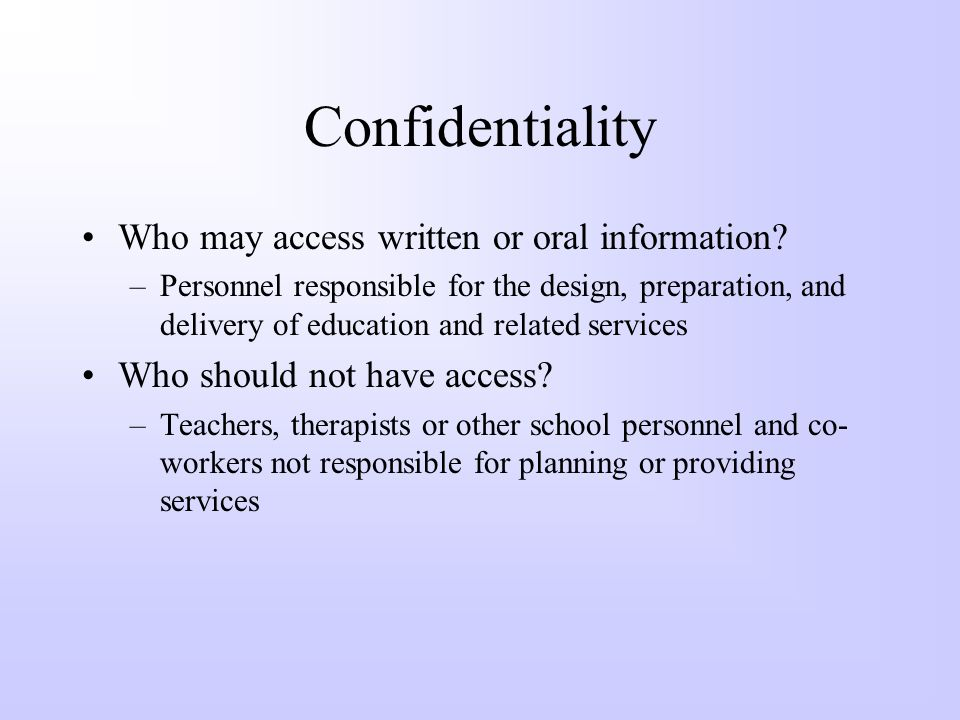 Confidentiality Who may access written or oral information