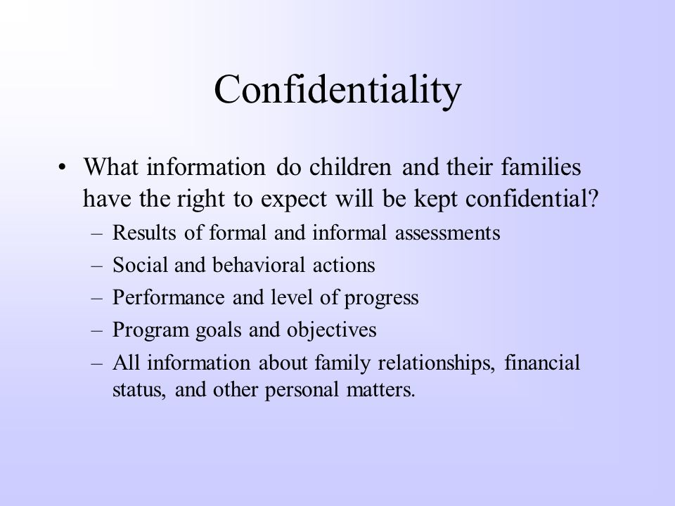 Confidentiality What information do children and their families have the right to expect will be kept confidential