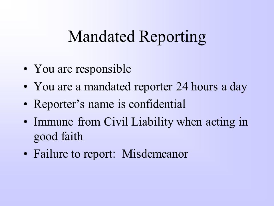 Mandated Reporting You are responsible