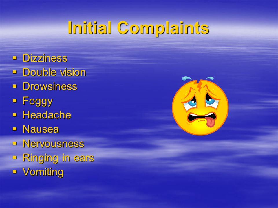 Initial Complaints Dizziness Double vision Drowsiness Foggy Headache