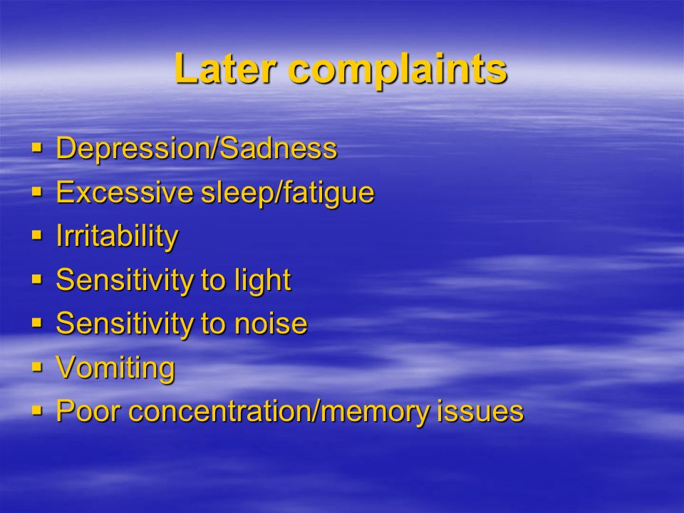 Later complaints Depression/Sadness Excessive sleep/fatigue