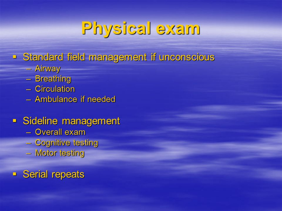 Physical exam Standard field management if unconscious