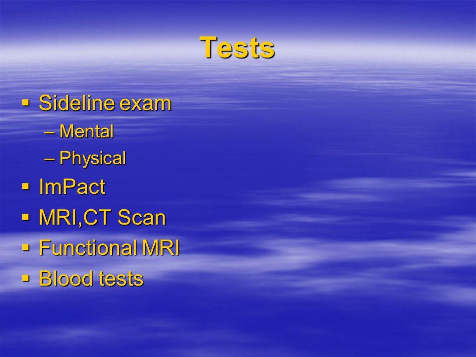 Tests Sideline exam ImPact MRI,CT Scan Functional MRI Blood tests