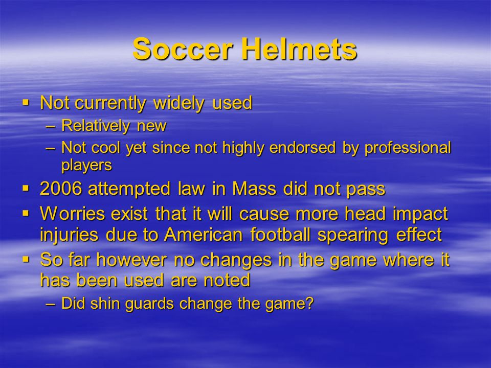 Soccer Helmets Not currently widely used