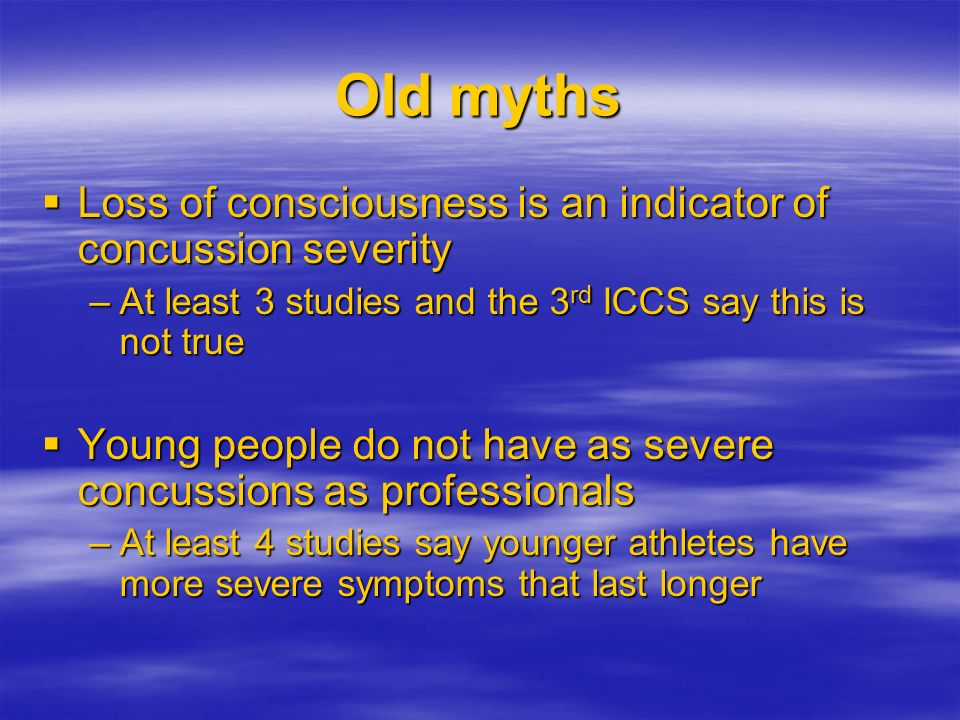 Old myths Loss of consciousness is an indicator of concussion severity