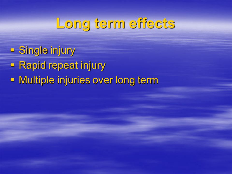 Long term effects Single injury Rapid repeat injury
