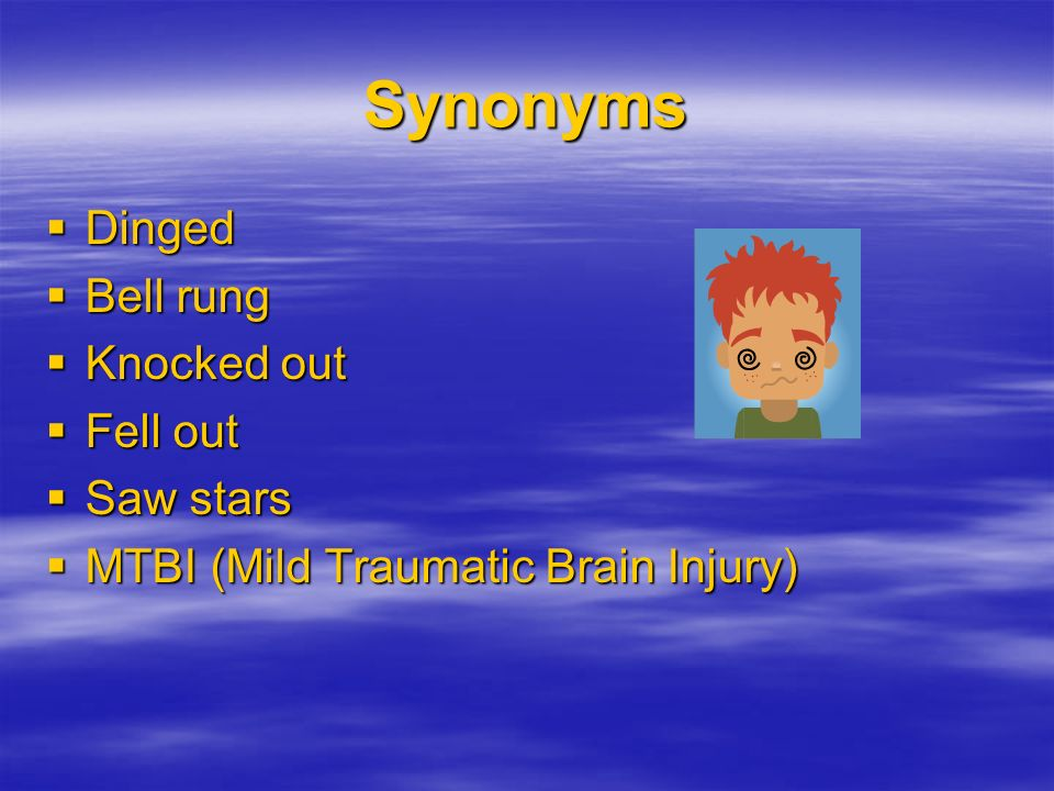 Synonyms Dinged Bell rung Knocked out Fell out Saw stars