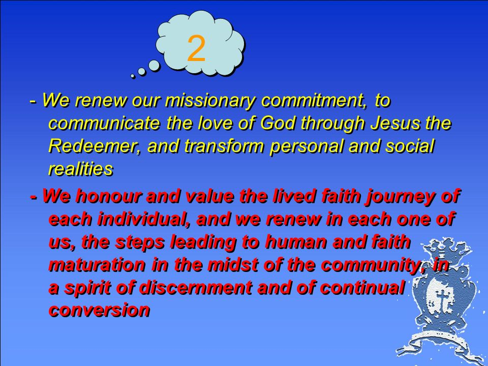 2 - We renew our missionary commitment, to communicate the love of God through Jesus the Redeemer, and transform personal and social realities.