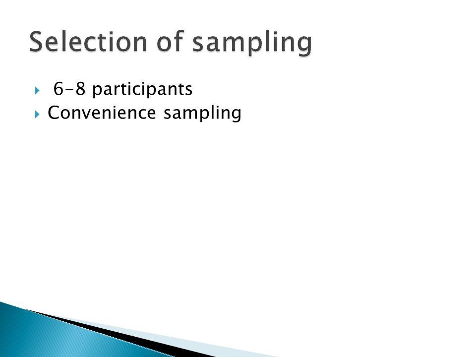Selection of sampling 6-8 participants Convenience sampling