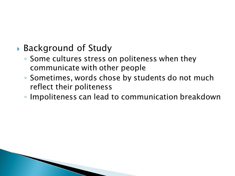 Background of Study Some cultures stress on politeness when they communicate with other people.