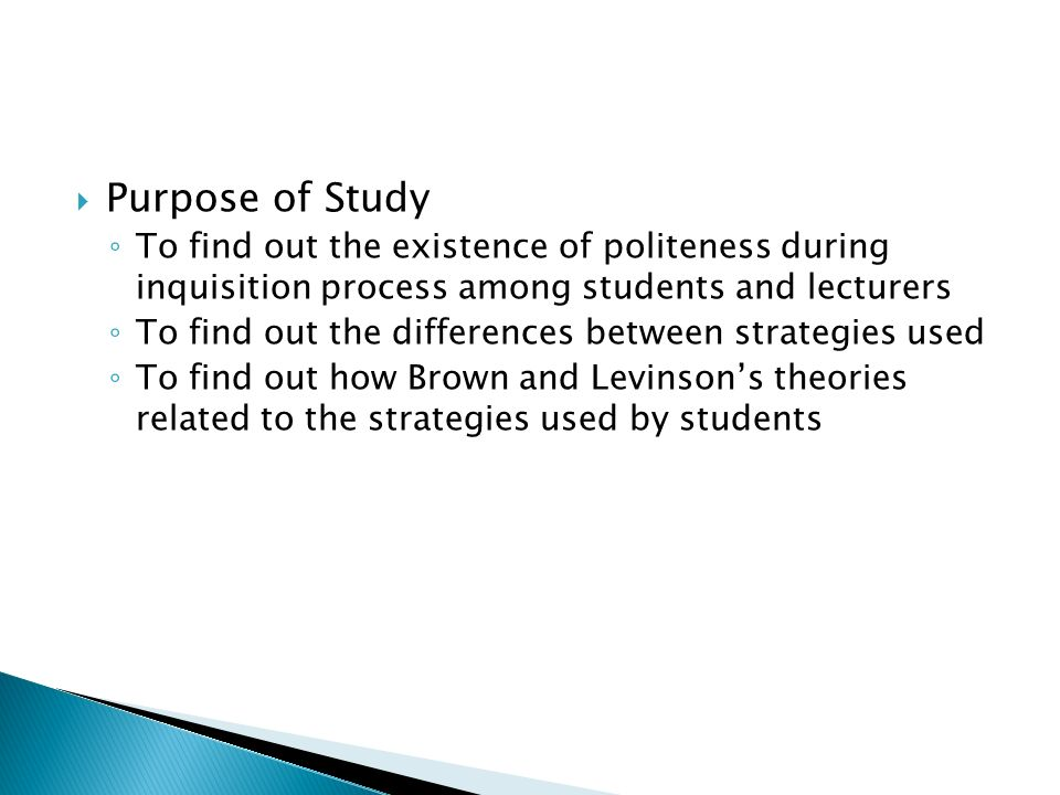Purpose of StudyTo find out the existence of politeness during inquisition process among students and lecturers.