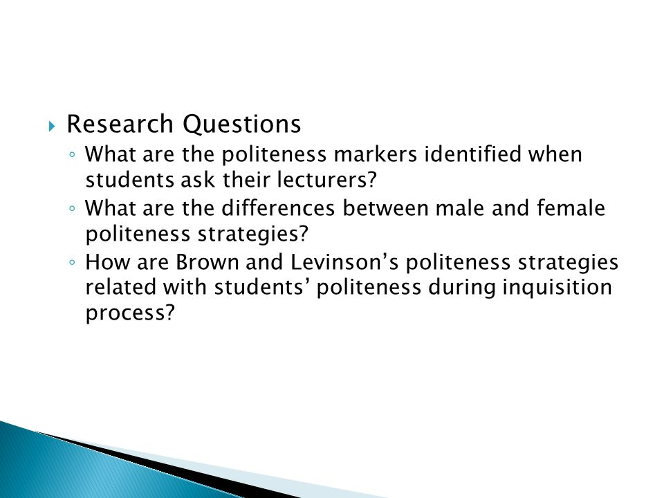 Research Questions What are the politeness markers identified when students ask their lecturers
