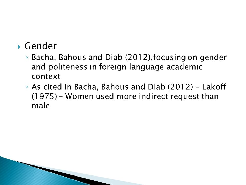 GenderBacha, Bahous and Diab (2012),focusing on gender and politeness in foreign language academic context.