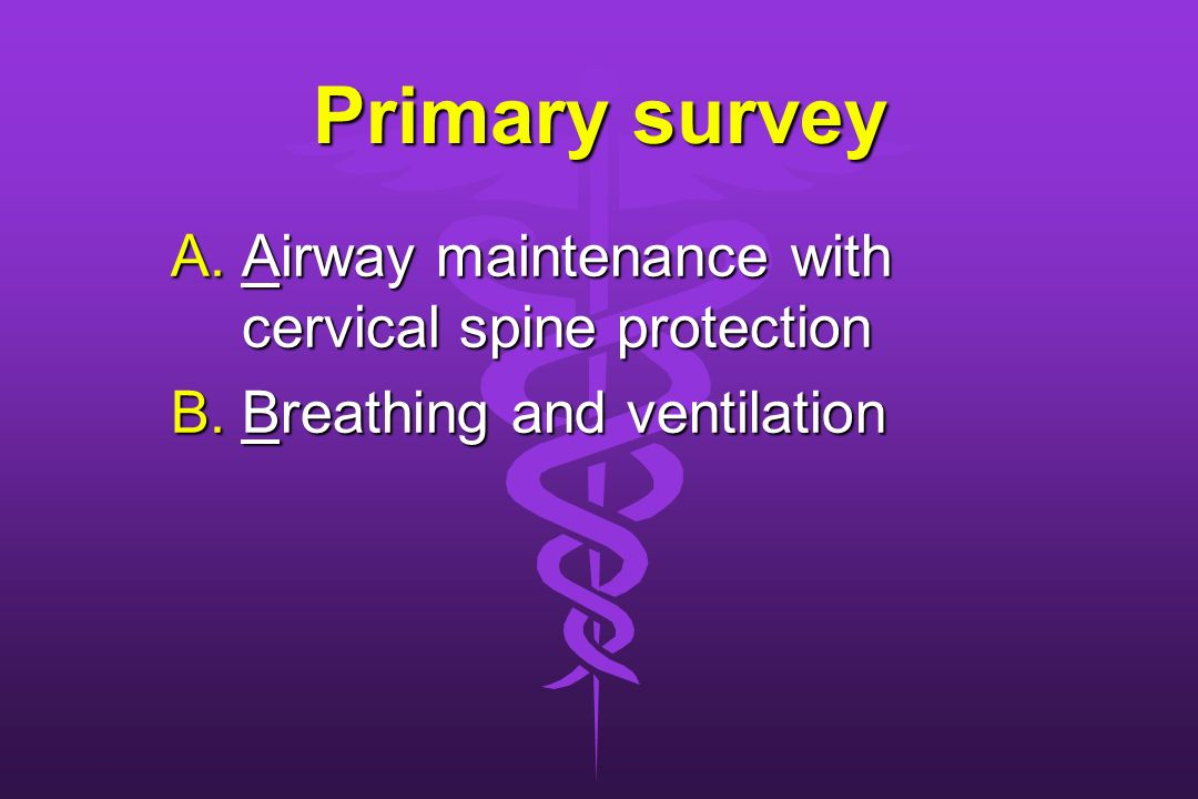 Primary survey Airway maintenance with cervical spine protection