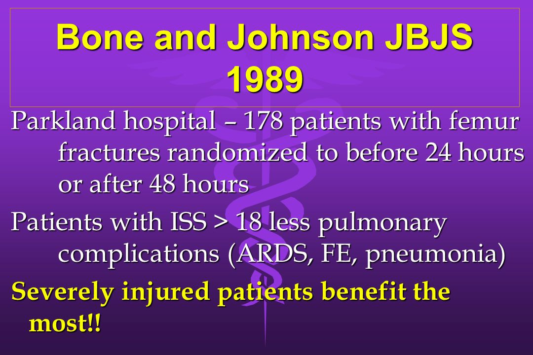 Bone and Johnson JBJS 1989Parkland hospital – 178 patients with femur fractures randomized to before 24 hours or after 48 hours.