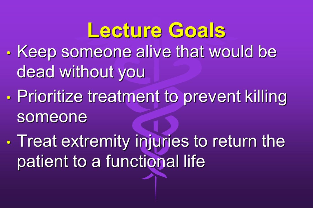 Lecture Goals Keep someone alive that would be dead without you