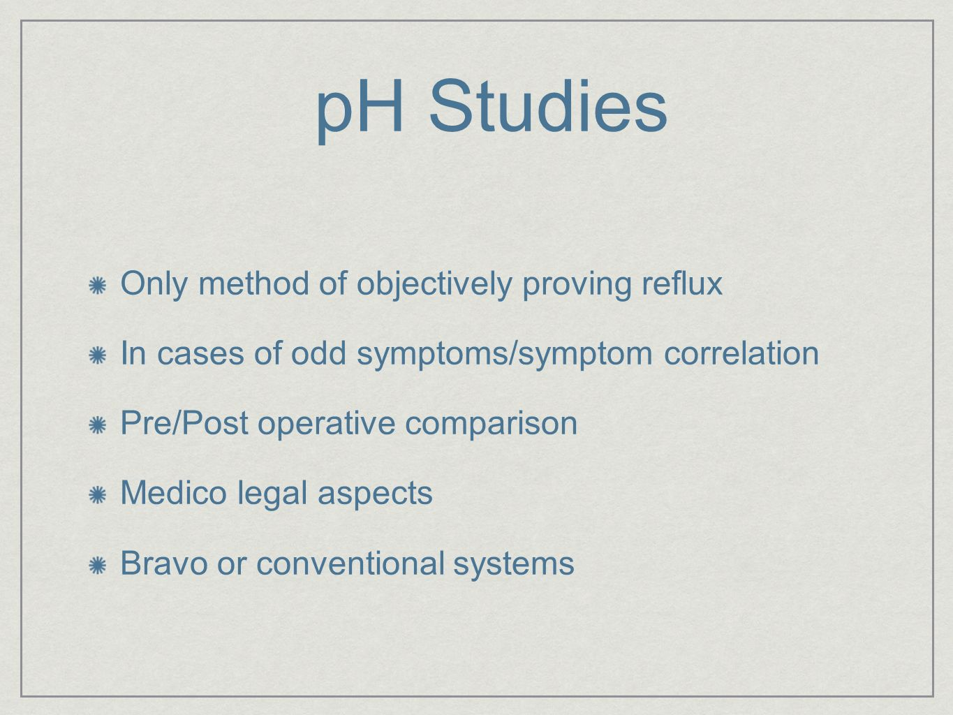 pH Studies Only method of objectively proving reflux