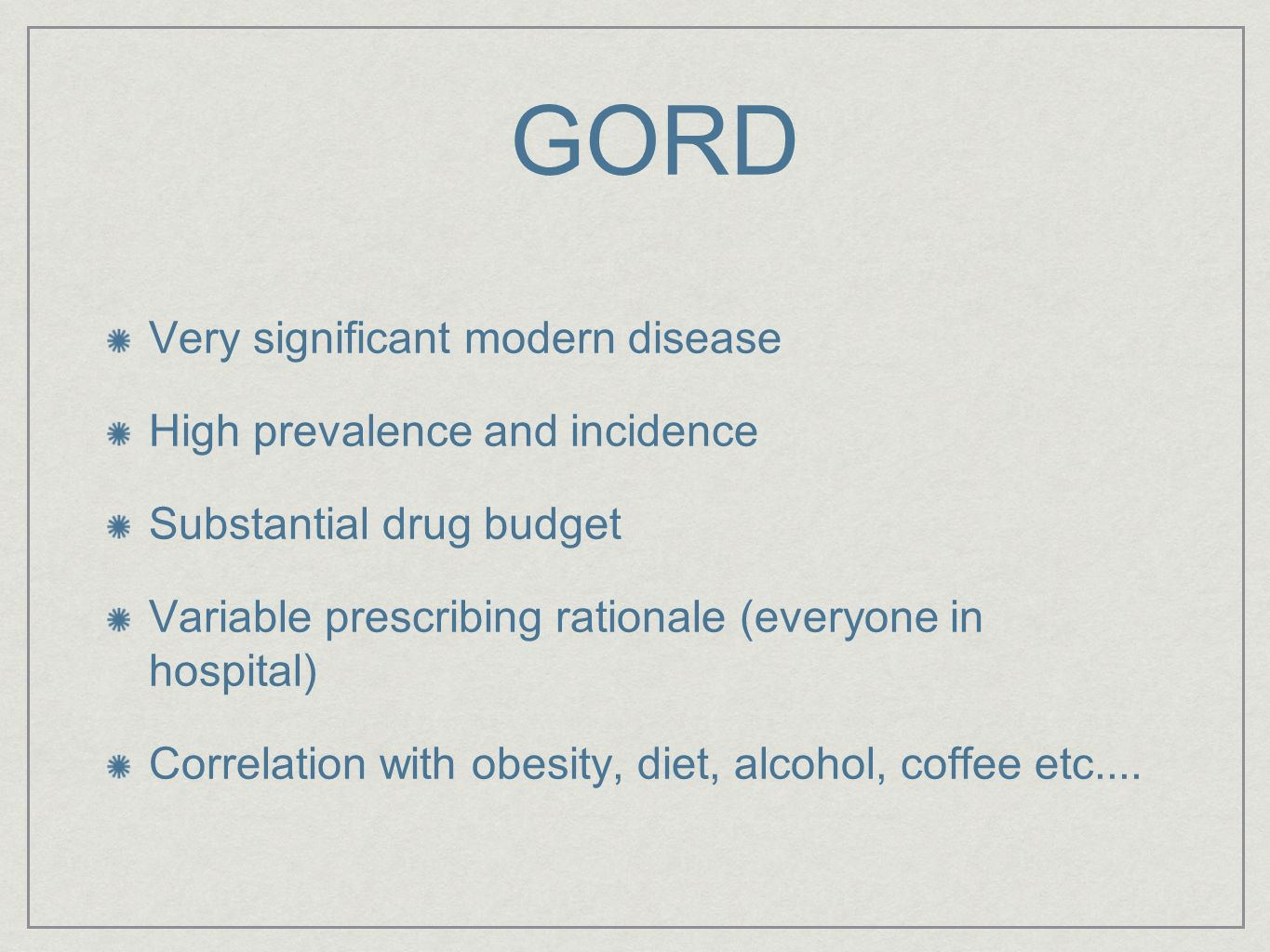 GORD Very significant modern disease High prevalence and incidence