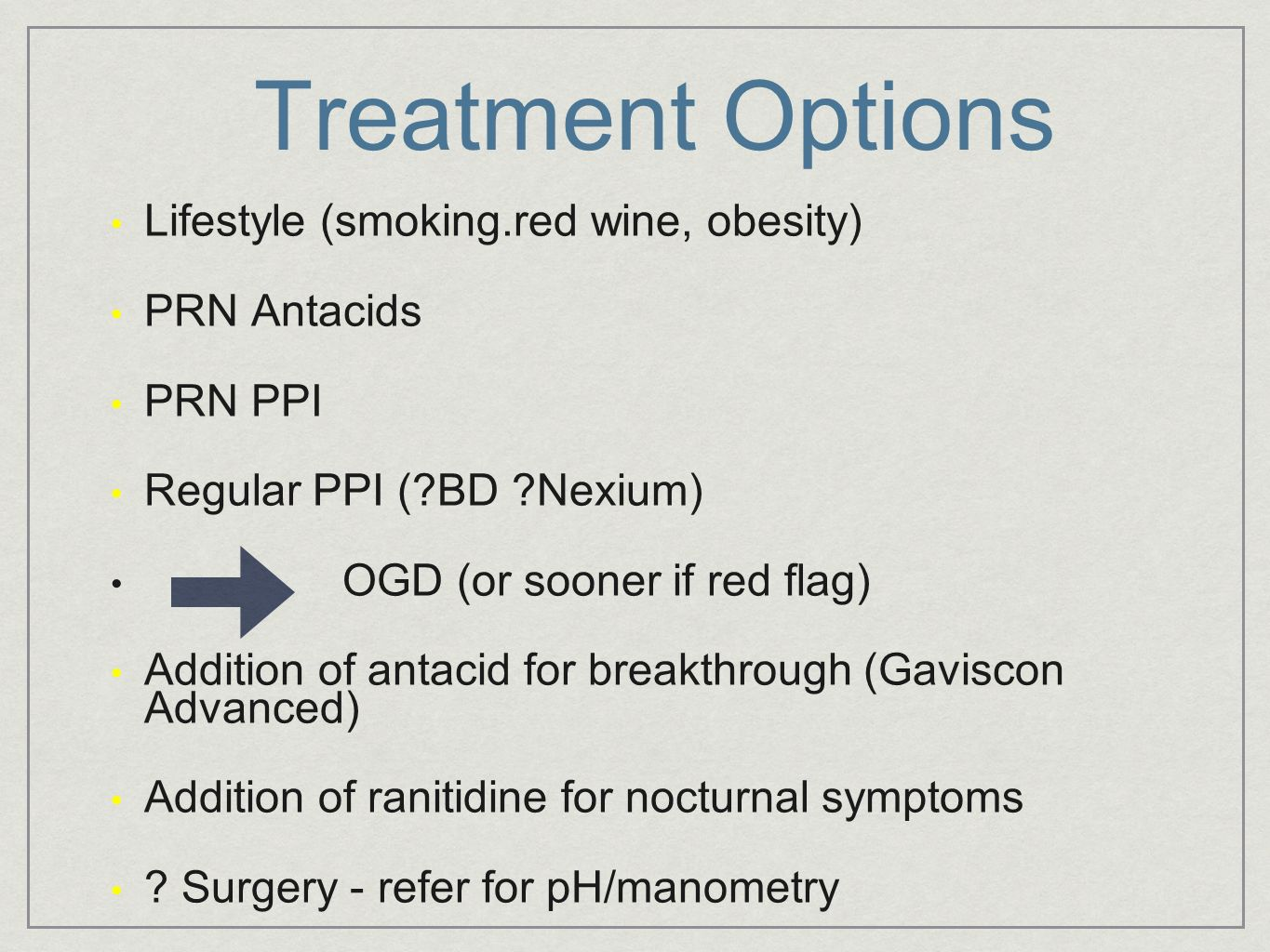Treatment Options Lifestyle (smoking.red wine, obesity) PRN Antacids