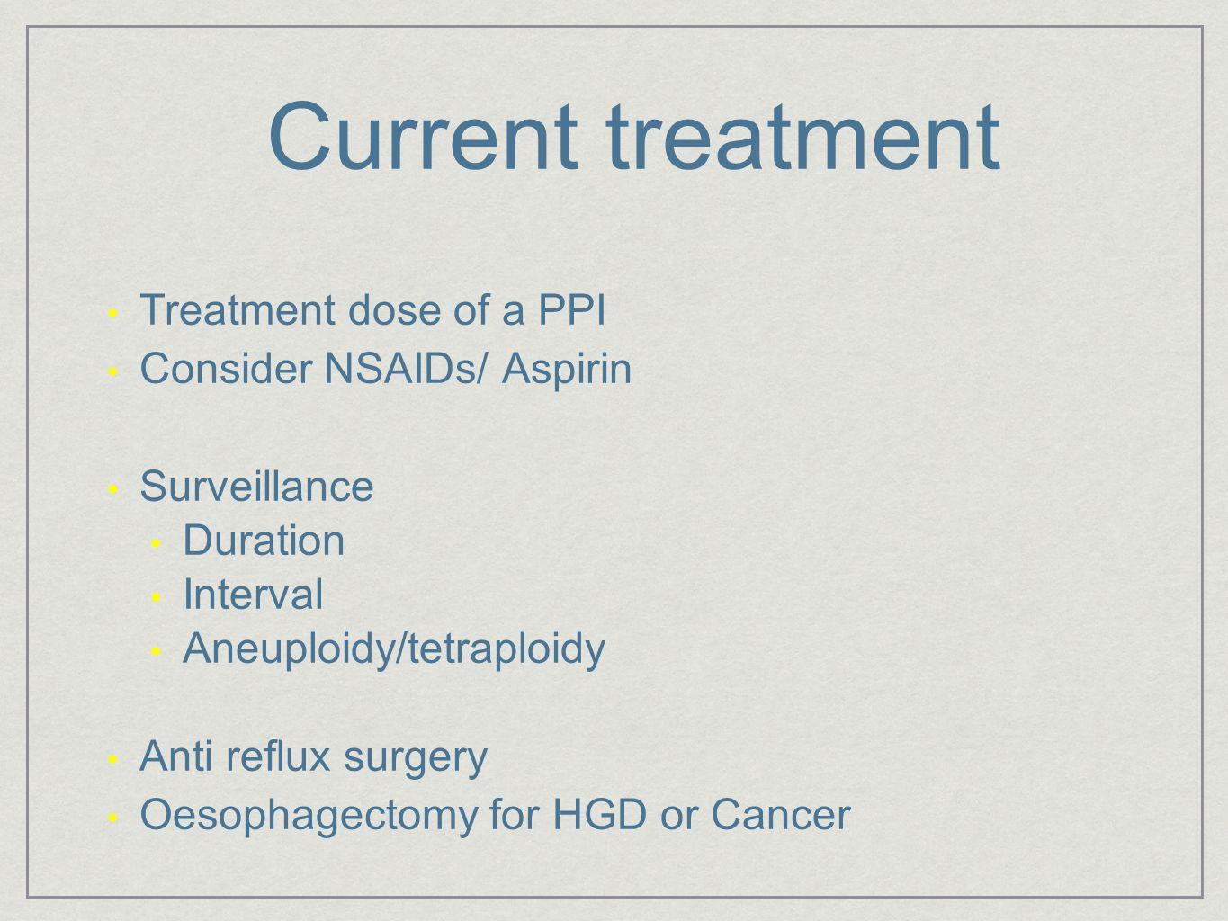 Current treatment Treatment dose of a PPI Consider NSAIDs/ Aspirin