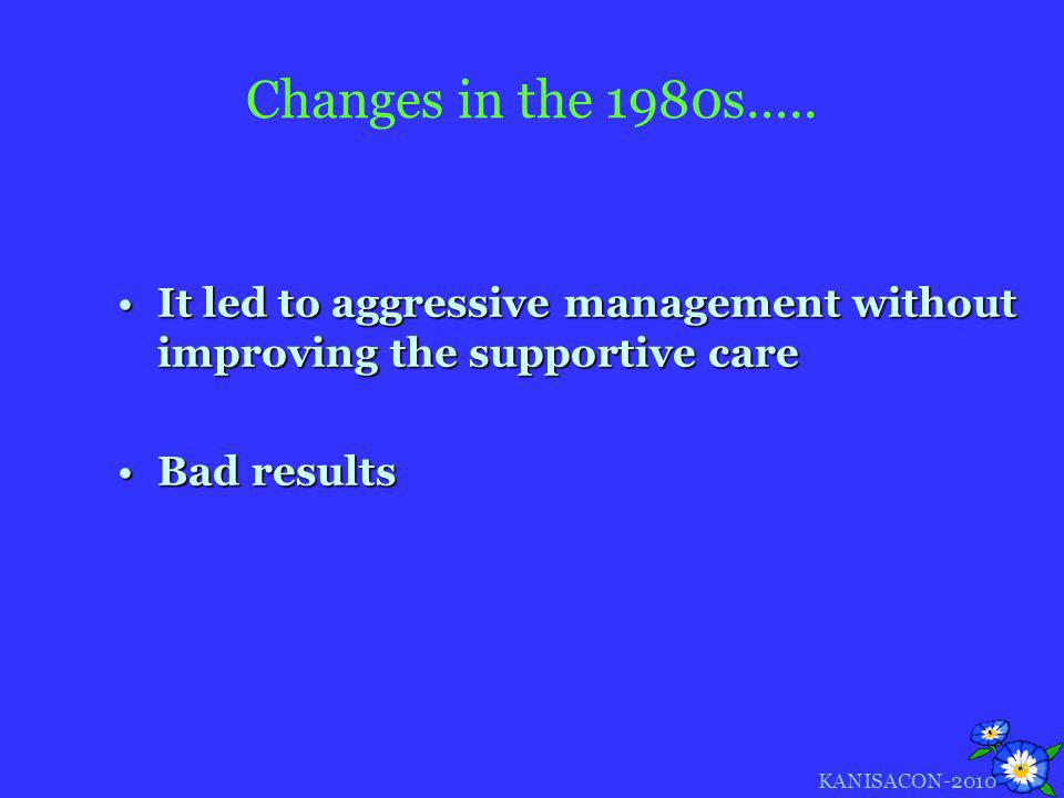 Changes in the 1980s….. It led to aggressive management without improving the supportive care. Bad results.