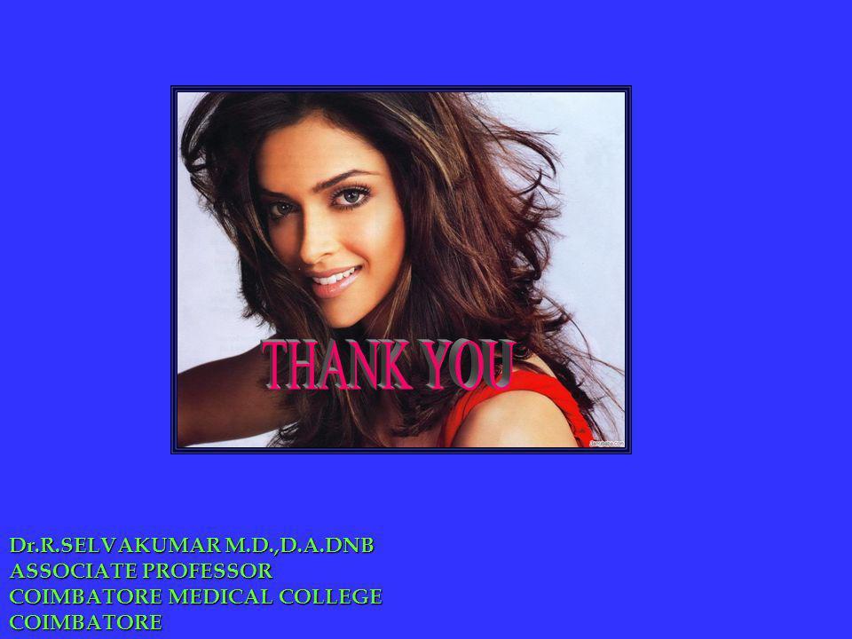 THANK YOU Dr.R.SELVAKUMAR M.D.,D.A.DNB ASSOCIATE PROFESSOR