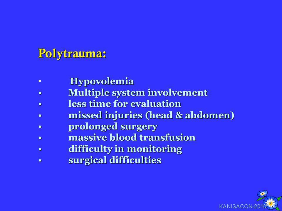 Polytrauma: Hypovolemia Multiple system involvement