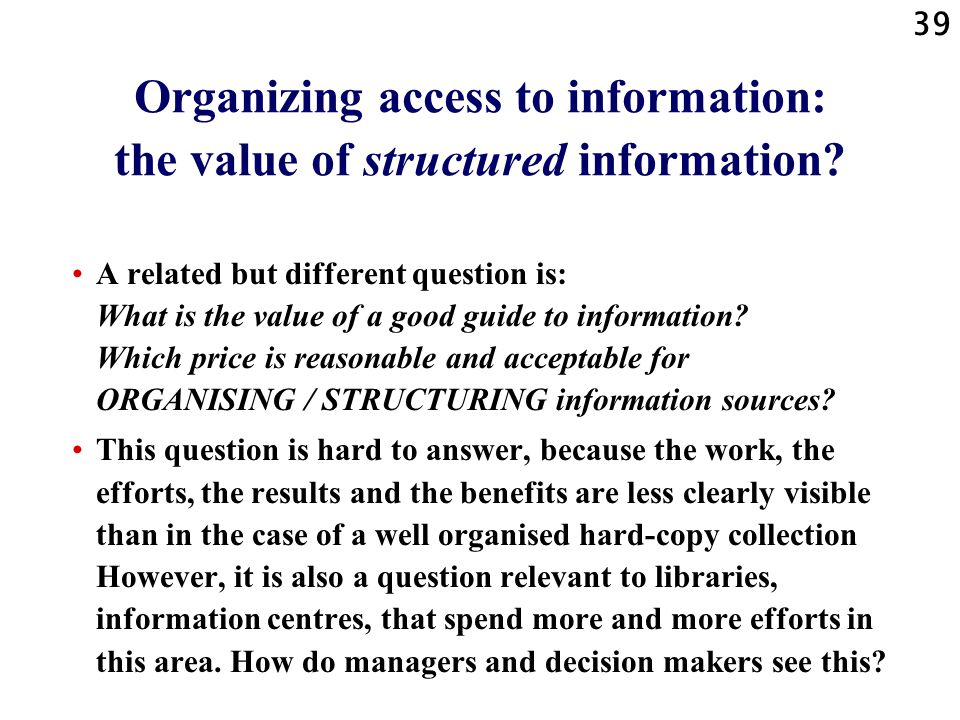 Organizing access to information: the value of structured information