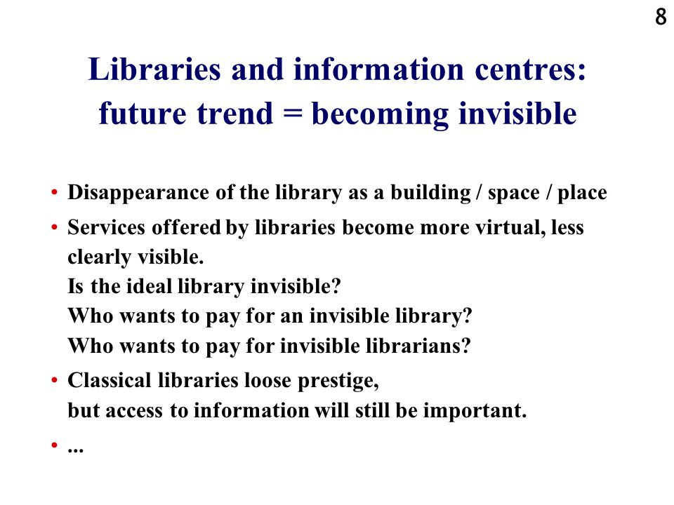 Libraries and information centres: future trend = becoming invisible