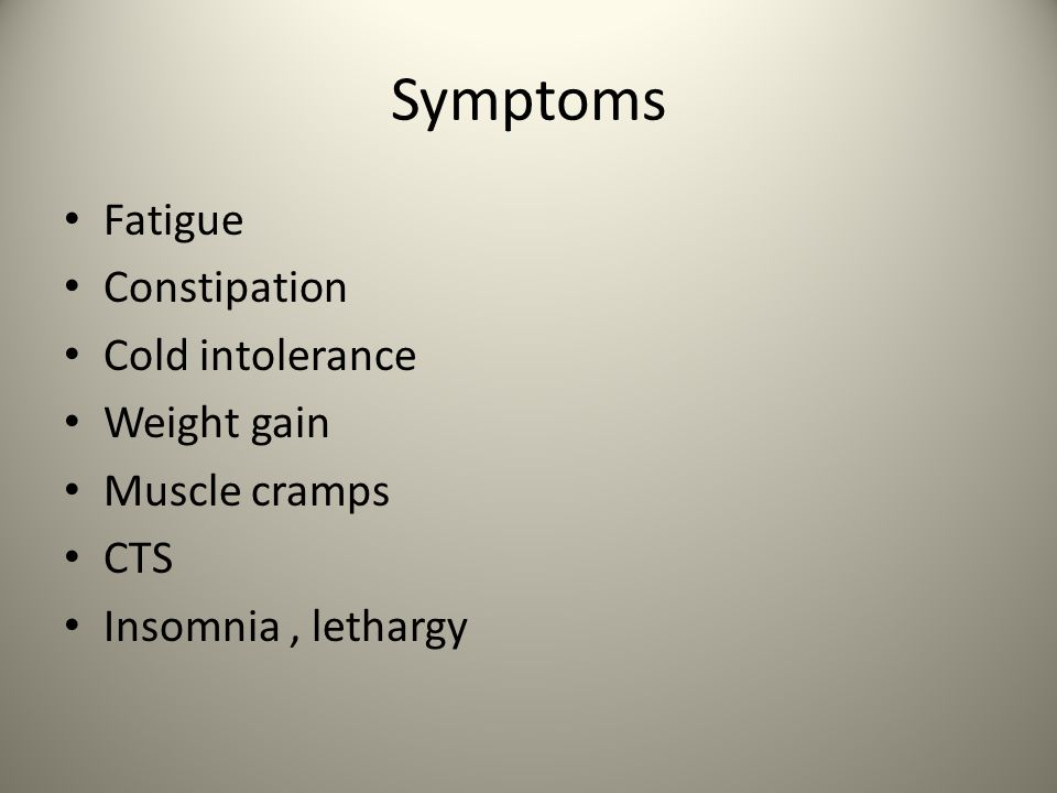 Symptoms Fatigue Constipation Cold intolerance Weight gain