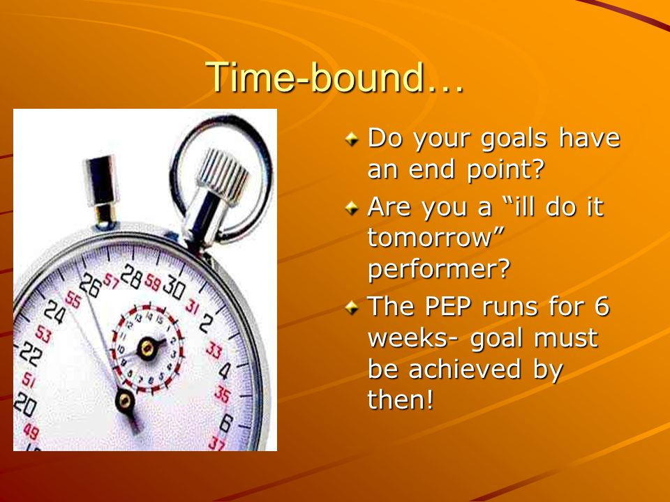 Time-bound… Do your goals have an end point