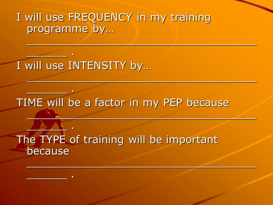 I will use FREQUENCY in my training programme by… ________________________________________ .