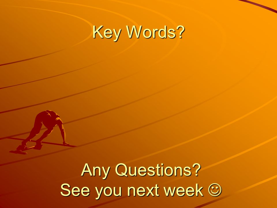 Any Questions See you next week 