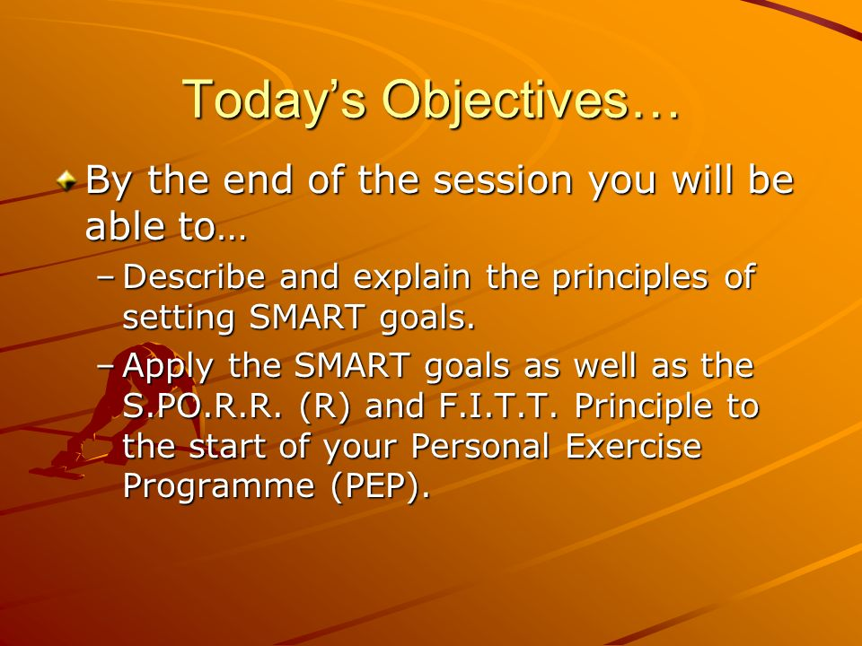 Today's Objectives… By the end of the session you will be able to…