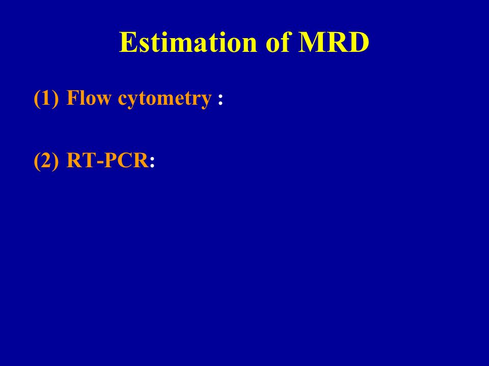 Estimation of MRD Flow cytometry : (2) RT-PCR: