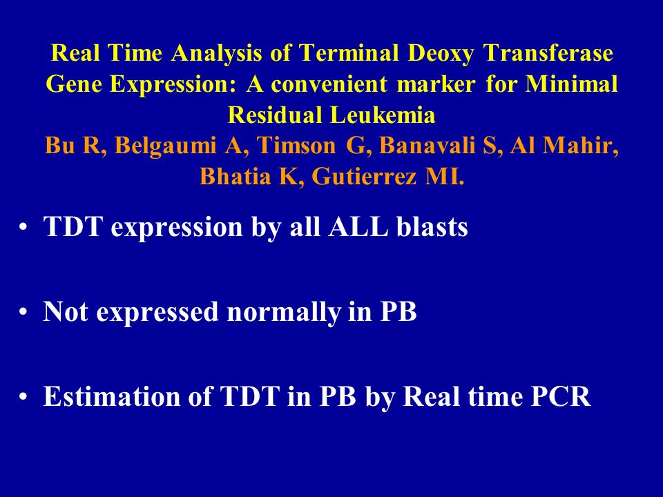 TDT expression by all ALL blasts Not expressed normally in PB