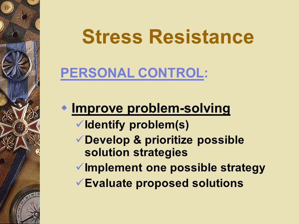 Stress Resistance PERSONAL CONTROL: Improve problem-solving