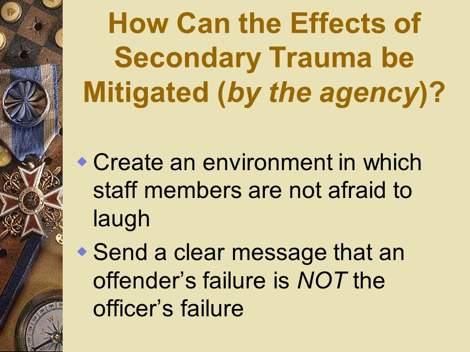 How Can the Effects of Secondary Trauma be Mitigated (by the agency)