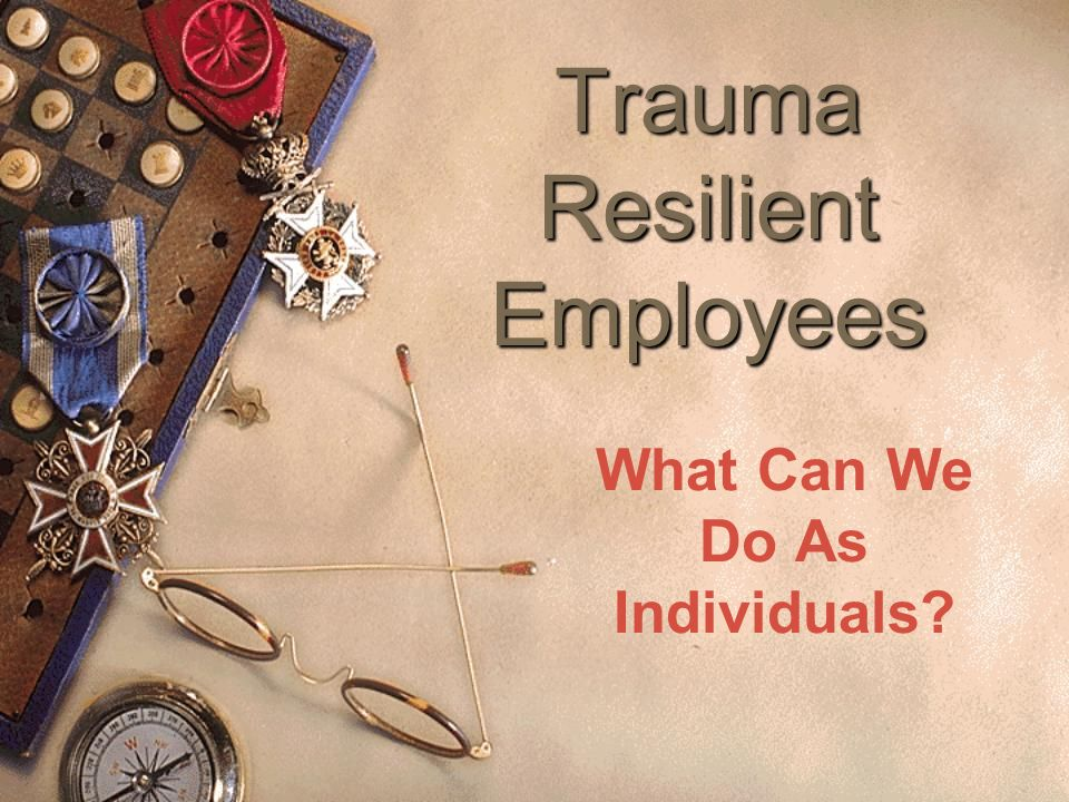 Trauma Resilient Employees