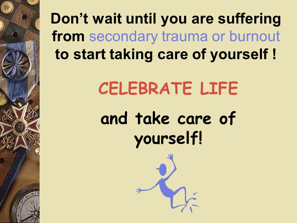 and take care of yourself!