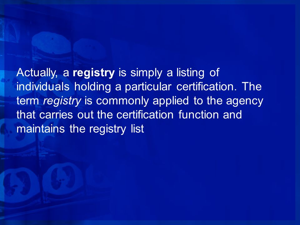Actually, a registry is simply a listing of individuals holding a particular certification.
