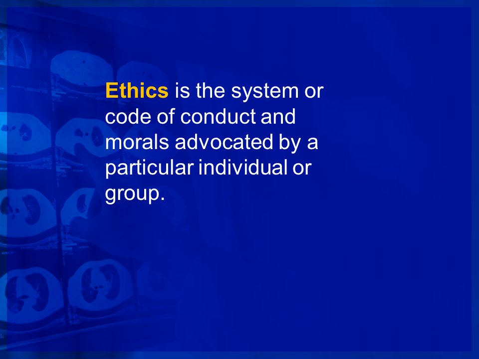 Ethics is the system or code of conduct and morals advocated by a particular individual or group.