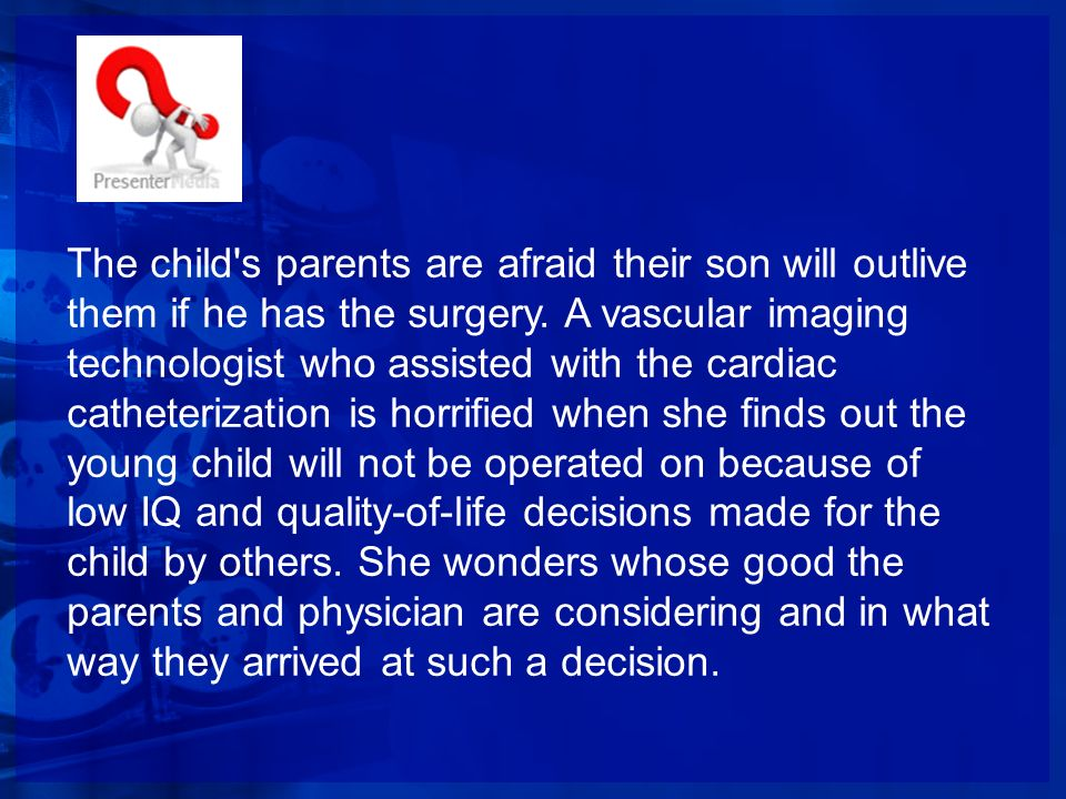 The child s parents are afraid their son will outlive them if he has the surgery.