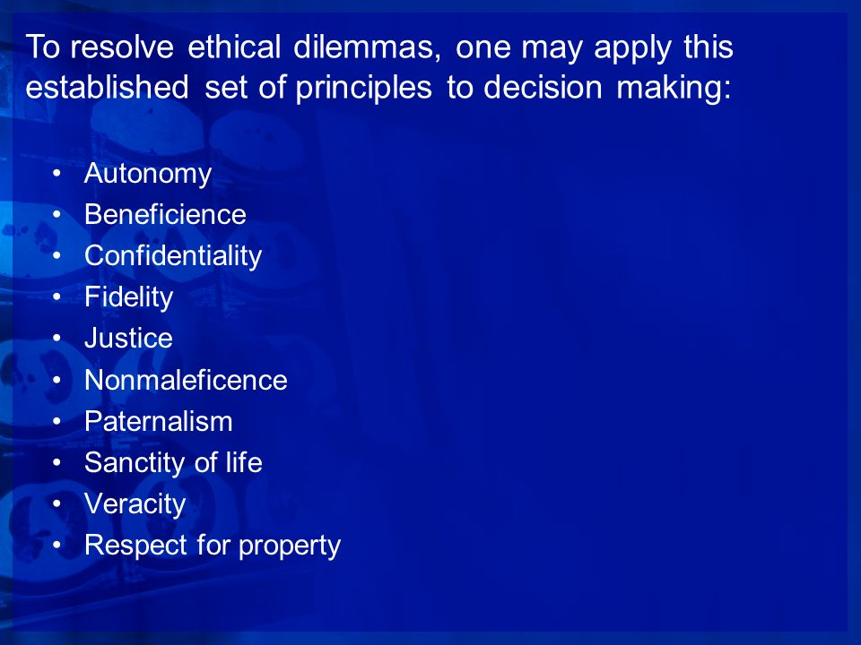 To resolve ethical dilemmas, one may apply this established set of principles to decision making: